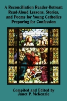 Image for A Reconciliation Reader-Retreat: Read-aloud Lessons, Stories, and Poems for Young Catholics Preparing for Confession