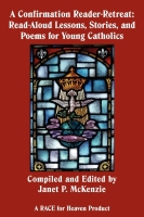 Image for A Confirmation Reader-Retreat: Read-Aloud Lessons, Stories, and Poems for Young Catholics