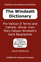 Image for The Windeatt Dictionary:Pre-Vatican II Terms and Catholic Words from Mary Fabyan Windeatt's Saint Biographies