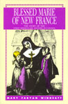 Image for Blessed Marie of New France, The Story of the First Missionary Sisters in Canada
